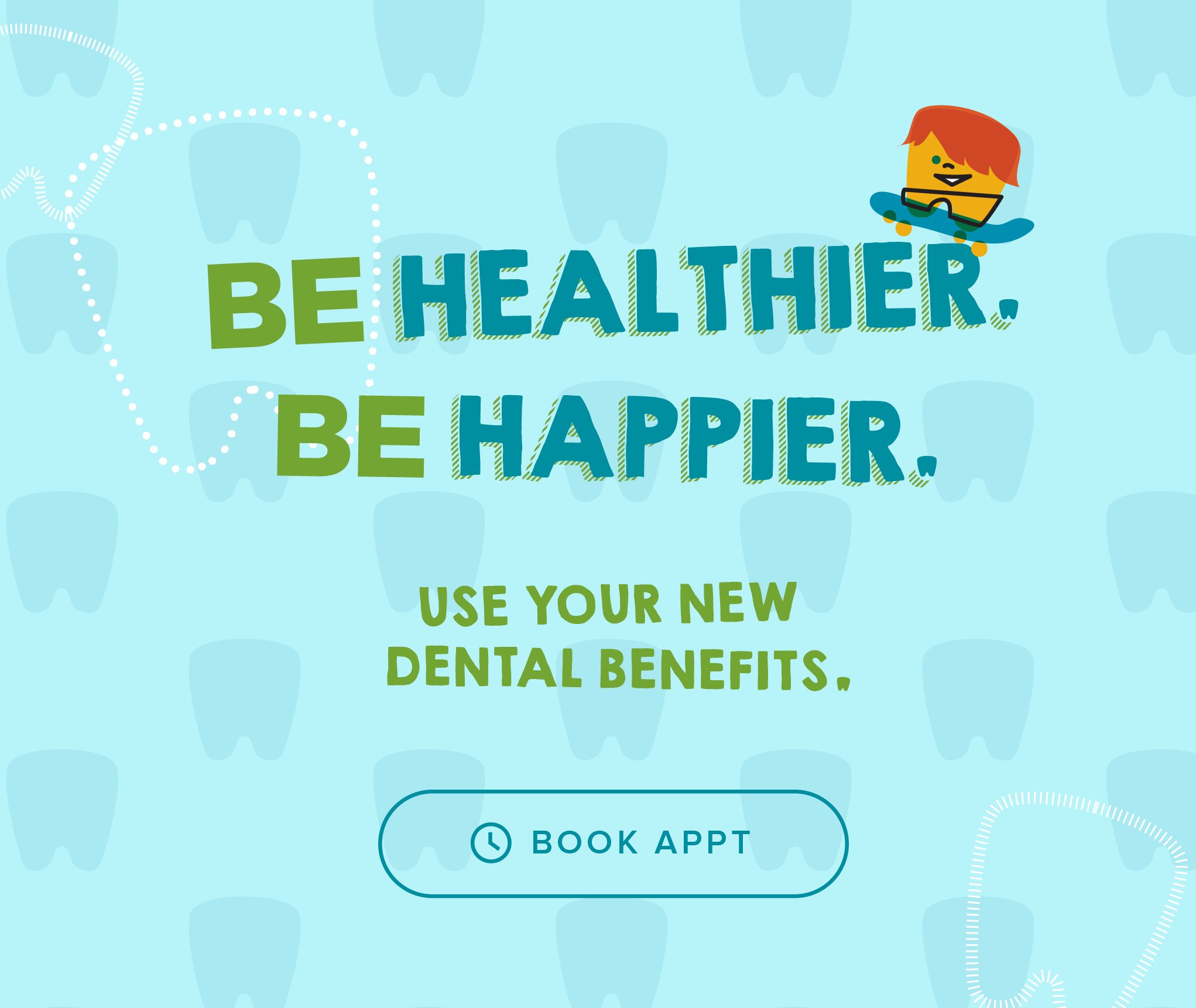 Be Healthier. Be Happier. Use your new dental benefits. - Menifee Kids' Dentistry